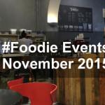 #Foodie Events November 2015