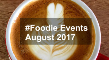 #Foodie Events in August 2017